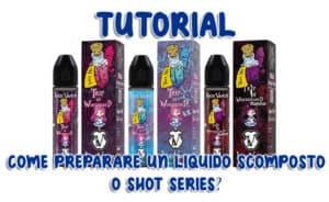 tutorial-shot-series come preparare un liquido scomposto recensioni sigarette elettroniche